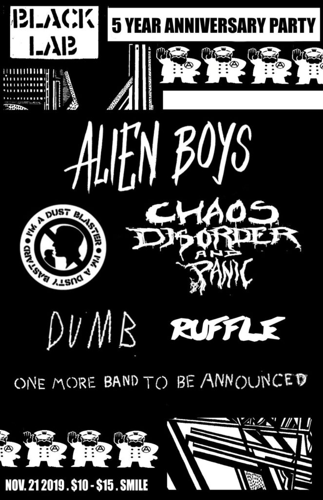 Black Lab 5 Year Anniversary Party featuring Alien Boys, Dust Blaster, Chaos, Disorder and Panic, Dumb, Ruffle. November 21